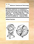 Domestic Medicine: Or, a Treatise on the Prevention and Cure of Diseases by Regimen and Simple Medicines. with an Appendix, ... by Willia