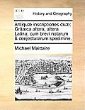 Antiqu? Inscriptiones Du?; Gr??ca Altera, Altera Latina: Cum Brevi Notarum & Conjecturarum Specimine.