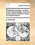 Strephon's Revenge: A Satire on the Oxford Toasts. Inscrib'd to the Author of Merton Walks. the Fourth Edition.
