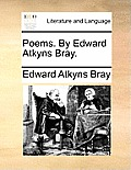 Poems. by Edward Atkyns Bray.