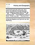 Travels Through Part of Europe, Asia Minor, the Islands of the Archipelago; Syria, Palestine, Egypt, Mount Sinai, &C. ... by ... J. Aegidius Van Egmon