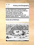 A. de La Motraye's Travels Through Europe, Asia, and Into Part of Africa; With Proper Cutts and Maps. Containing a Great Variety of Geographical, Topo