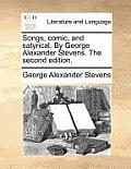 Songs, Comic, and Satyrical. by George Alexander Stevens. the Second Edition.