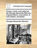 Songs, Comic, and Satyrical. by George Alexander Stevens, Captain Morris, and Others. a New Edition, Corrected.