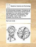 An Introduction to Botany. Containing an Explanation of the Theory of That Science, Extracted from the Works of Linn]us; With an Appendix; And Glossa