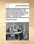 Practice Common-Placed: Or, the Rules and Cases of Practice in the Courts of King's Bench and Common Pleas, Methodically Arranged. in Two Volu