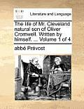 The Life of Mr. Cleveland Natural Son of Oliver Cromwell. Written by Himself. ... Volume 1 of 4