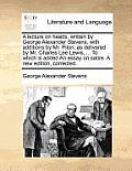 A Lecture on Heads, Written by George Alexander Stevens, with Additions by Mr. Pilon; As Delivered by Mr. Charles Lee Lewis, ... to Which Is Added an