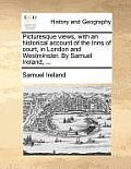 Picturesque Views, with an Historical Account of the Inns of Court, in London and Westminster. by Samuel Ireland, ...