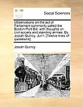 Observations on the Act of Parliament Commonly Called the Boston Port-Bill; With Thoughts on Civil Society and Standing Armies. by Josiah Quincy, Jun'