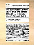 The Connoisseur. by Mr. Town, Critic and Censor-General. ... the Sixth Edition. Volume 4 of 4