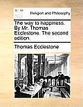 The Way to Happiness. by Mr. Thomas Ecclestone. the Second Edition.