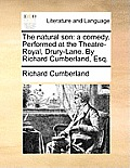 The Natural Son: A Comedy. Performed at the Theatre-Royal, Drury-Lane. by Richard Cumberland, Esq.
