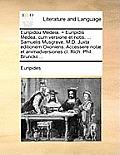 Euripidou Medeia. = Euripidis Medea, Cum Versione Et Notis, ... Samuelis Musgrave, M.D. Juxta Editionem Oxoniens. Accessere Notae Et Animadversiones C