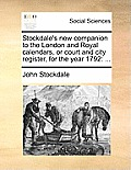 Stockdale's New Companion to the London and Royal Calendars, or Court and City Register, for the Year 1792
