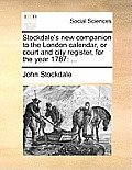 Stockdale's New Companion to the London Calendar, or Court and City Register, for the Year 1787
