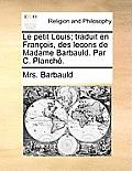 Le Petit Louis; Traduit En Fran?ois, Des Lecons de Madame Barbauld. Par C. Planch?.