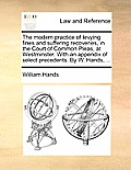 The Modern Practice of Levying Fines and Suffering Recoveries, in the Court of Common Pleas, at Westminster. with an Appendix of Select Precedents. by