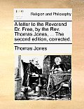 A Letter to the Reverend Dr. Free, by the Rev. Thomas Jones, ... the Second Edition, Corrected.