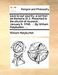 Love to Our Country: A Sermon on Romans IX.3. Preached in the Church of Inveresk, January 5. 1746. ... by William Halyburton, ...