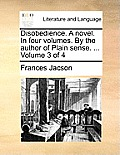 Disobedience. a Novel. in Four Volumes. by the Author of Plain Sense. ... Volume 3 of 4
