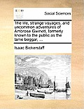 The Life, Strange Voyages, and Uncommon Adventures of Ambrose Gwinett, Formerly Known to the Public as the Lame Beggar, ...