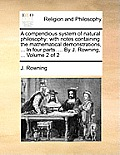 A Compendious System of Natural Philosophy: With Notes Containing the Mathematical Demonstrations, ... in Four Parts. ... by J. Rowning, ... Volume 2