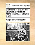 Clermont. a Tale. in Four Volumes. by Regina Maria Roche, ... Volume 3 of 4