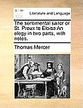 The Sentimental Sailor or St. Preux to Eloisa an Elegy in Two Parts, with Notes.