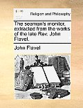 The Seaman's Monitor, Extracted from the Works of the Late REV. John Flavel.