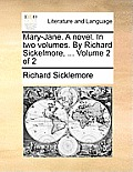 Mary-Jane. a Novel. in Two Volumes. by Richard Sickelmore, ... Volume 2 of 2