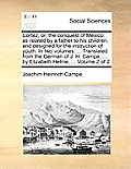 Cortez; Or, the Conquest of Mexico: As Related by a Father to His Children, and Designed for the Instruction of Youth. in Two Volumes. ... Translated