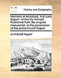 Memoirs of Archibald, First Lord Napier: Written by Himself. Published from the Original Manuscript, in the Possession of the Present Lord Napier.