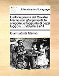 L'Adone Poema del Cavalier Marino Con Gl'argomenti, Le Allegorie, E L'Aggiunta Di Pezzi Fuggitivi, ... Volume 3 of 4