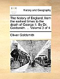 The History of England, from the Earliest Times to the Death of George II. by Dr. Goldsmith. ... Volume 3 of 4