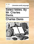 Select Fables. by Mr. Charles Denis.