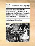 Caroline de Lichtfield. Par Madame de *** Publi Par Le Traducteur de Werther. Nouvelle Dition, Avec Des Corrections Considrables. ... Volume 2 of 2