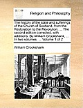The History of the State and Sufferings of the Church of Scotland, from the Restoration to the Revolution. ... the Second Edition Corrected, with Addi