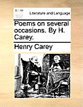 Poems on Several Occasions. by H. Carey.