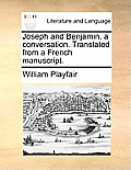 Joseph and Benjamin, a Conversation. Translated from a French Manuscript.
