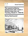 The Speech of Henry Sacheverell, D.D. Made in Westminster-Hall, on Tuesday, March 7, 1709/10.