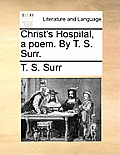 Christ's Hospital, a Poem. by T. S. Surr.