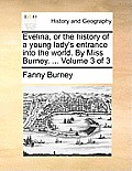 Evelina, or the History of a Young Lady's Entrance Into the World. by Miss Burney. ... Volume 3 of 3