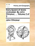 Mary Queen of Scots Vindicated. by John Whitaker, ... Volume 2 of 3