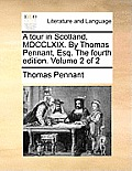 A Tour in Scotland, MDCCLXIX. by Thomas Pennant, Esq. the Fourth Edition. Volume 2 of 2