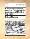 A Short Account of the Parish of Waterbeach, in the Diocese of Ely. by a Late Vicar.