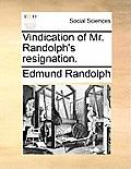 Vindication of Mr. Randolph's Resignation.
