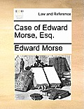 Case of Edward Morse, Esq.