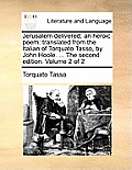 Jerusalem Delivered; An Heroic Poem: Translated from the Italian of Torquato Tasso, by John Hoole. ... the Second Edition. Volume 2 of 2