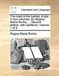 The Maid of the Hamlet. a Tale. in Two Volumes. by Regina Maria Roche, ... Second Edition, with Additions. Volume 1 of 2
